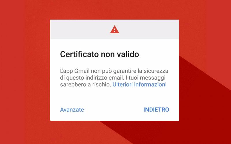 L'app android di Gmail dice certificato non valido? Risolvi così
